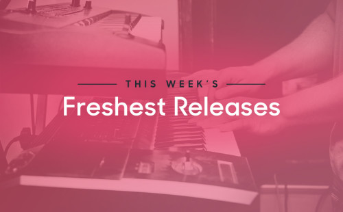 This Week's Freshest Releases