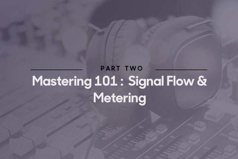 Mastering 101: Signal flow & metering - Blog | Splice