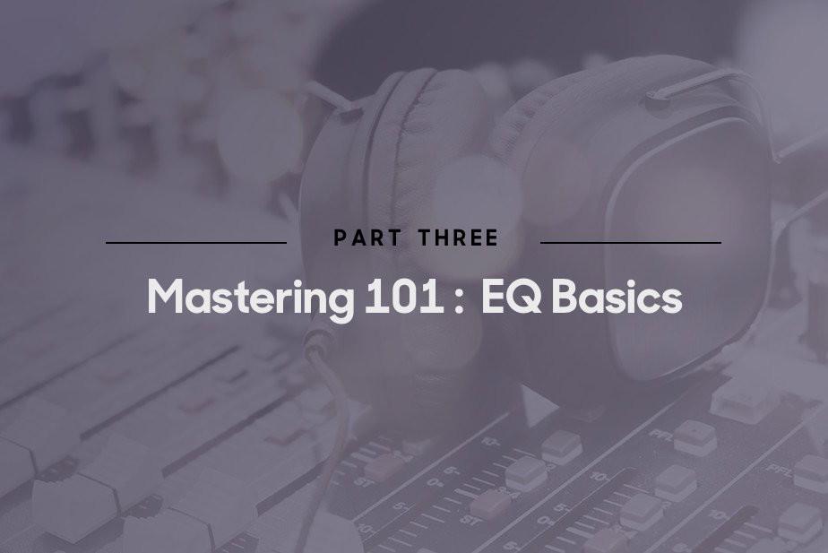 Mastering 101: EQ Basics - Blog | Splice