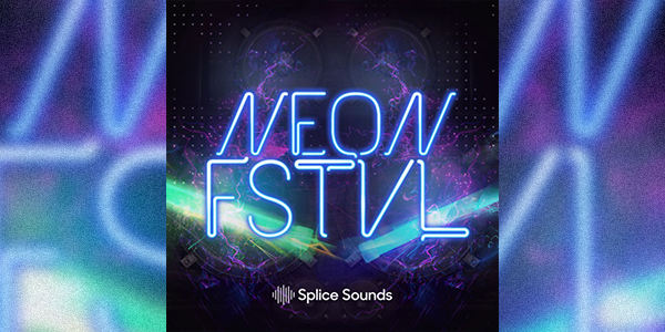 Splice Sounds NEON FSTVL Samples