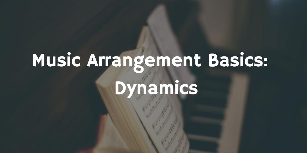 Music Arrangement Basics: Dynamics